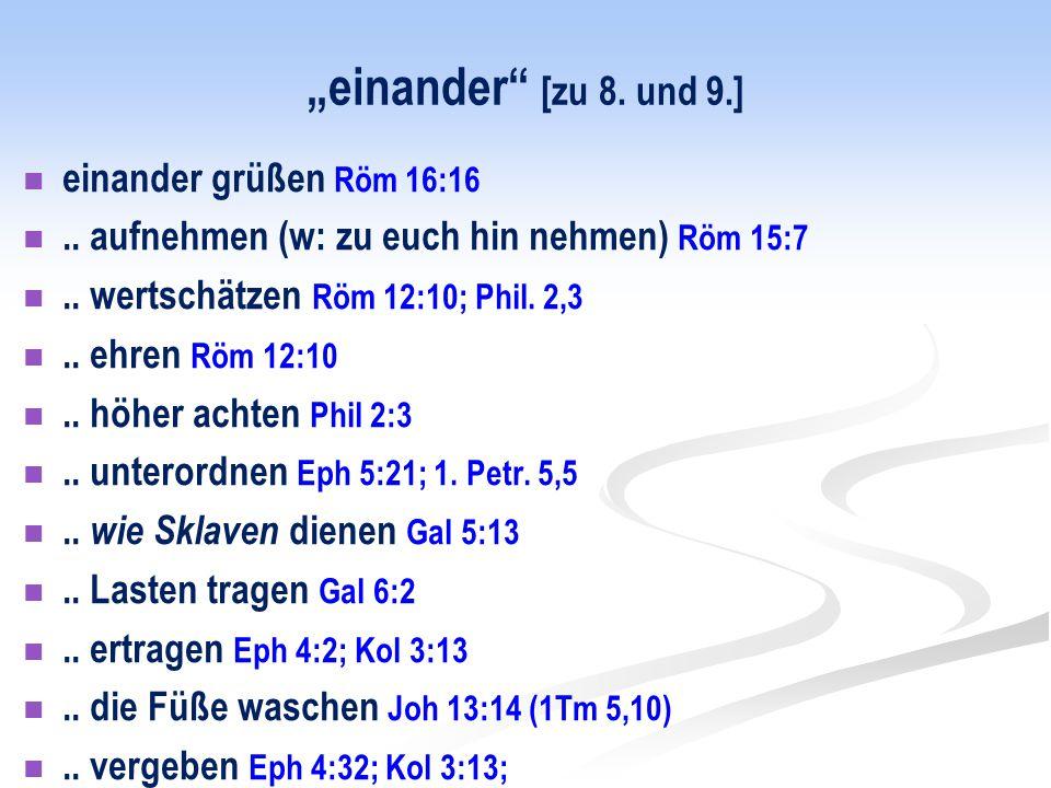 """""""einander [zu 8. und 9.] einander grüßen Röm 16:16"""